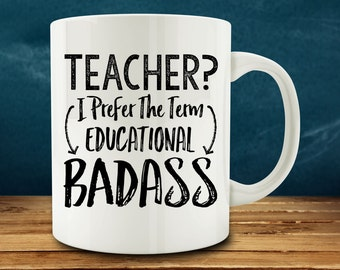 Teacher? I prefer the Term Educational Badass Mug, Teacher Gift, Teaching Mug (M785)