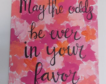 "The Hunger Games Canvas || May the Odds Be Ever in Your Favor || 8""x10"""