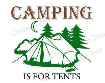 Camping is for tents svg / camper svg / camping svg / svg file / tent camping svg / tent svg / weekend fun svg / summer svg / vinyl crafts