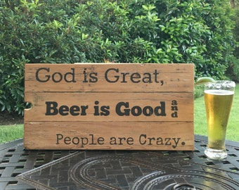 God is great, Beer is good, People are crazy | Beer | Funny wood sign | Rustic Style | Gift sign | Reclaimed Wood | Bill Currington Song