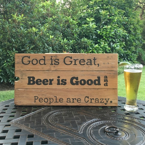 God Is Great Beer Is Good People Are Crazy Beer Funny