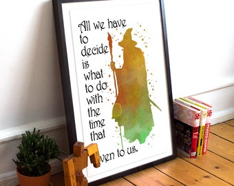All we have to do is decide what to do with the time we are given. - Tolkien quote Watercolor Art Print, Lord Of The Rings Quote Poster