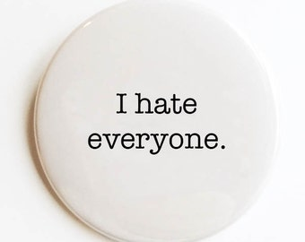 I hate everyone. Pocket Mirror, Pin Back Button or Magnet