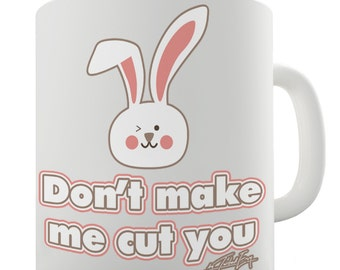 Don't Make Me Cut You Rabbit Ceramic Tea Mug