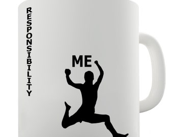 Me And Responsibility Ceramic Funny Mug