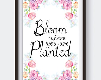 Printable inspirational quote, Bloom Where You are Planted, watercolor flowers, typography wall art print, floral digital download prints