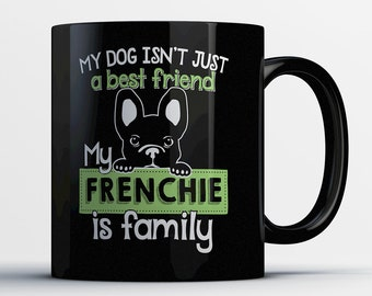 Best French Bulldog Mug - My Dog Isn't Just a Best Friend My Frenchie is Family - Best Frenchie Mug