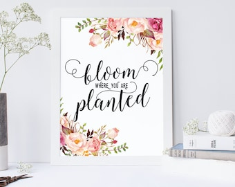 Bloom Where You Are Planted Printable, Quote, Art Print, Typographic Print, Wall Art, Typography, Encouraging Wall Art, Printable Poster