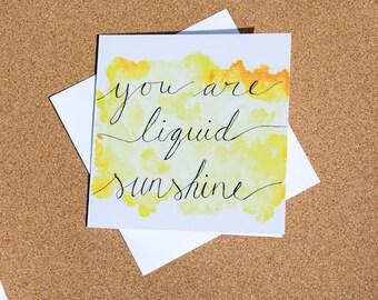 You Are Liquid Sunshine Greeting Card