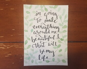 I'm Going To Make Everything Around Me Beautiful & That Will Be My Life