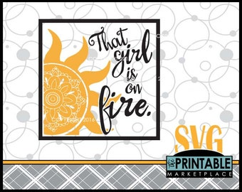 Inspirational Quote SVG File, Girl On Fire SVG, That Girl Is On Fire, Girl's Room SVG, Silhouette and Cricut Cut Files in Svg / Eps / Ai