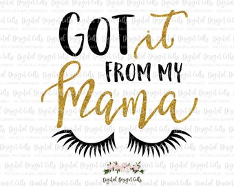 Got if from my Mama SVG, PNG, dxf, eps, Eyelash SVG, Baby Eyelash Print, From my Momma Design, Got if from Mama Design