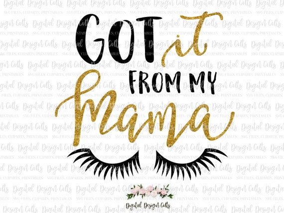 Got If From My Mama Svg Png Dxf Eps Eyelash Svg Baby