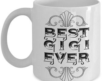 Unique Coffee Mug - Best Gigi Ever - Amazing Present Idea