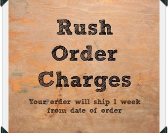Rush Order Charges 1 week