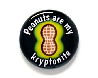 Peanuts Are My Kryptonite One Inch Pinback Button, Magnet, or Keychain