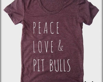 Peace Love & and Pit Bulls American Apparel tee tshirt shirt Heathered vintage style screenprint ladies scoop top