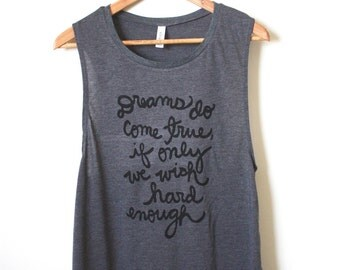 "Peter Pan Quote - ""Dreams do come true, if only we wish hard enough"" - J.M. Barrie Quote - Yoga Tank Top, Muscle Tank. MADE TO ORDER"