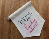 Embroidered Banner, You Must Be My Lucky Star, Quote Wall Hanging, Stitched Text, Song Lyric Banner, Hand Lettered Quote, Wall Flag, Madonna