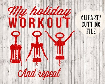my holiday workout svg file, wine svg, holiday svg, Christmas svg, tshirt svg, vinyl designs, svg sayings, svg files for cricut / silhouette
