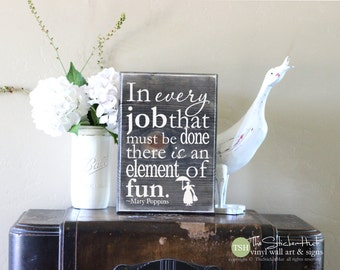 In Every Job That Must Be Done There is an Element of Fun Mary Poppins - Wood Sign - Distressed Sign - Home Decor Signs - Wall Art - S217