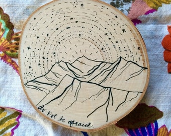 Do Not Be Afraid Mountains - Drawing on Wood