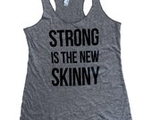 Strong is the New Skinny Tank Top - Tri-Blend Fitness Tank - (Available in sizes S, M, L)