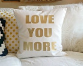 LOVE YOU MORE Pillow Cover - fits 20x20 - Gold and White