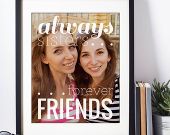 Best Friend Gift, Sister Gift, Always Sisters, Custom Photo Art, Unique Gift for Sisters, Sister Birthday Gift // H-Q17-1PS ZZ1 05P