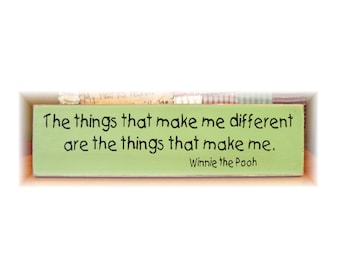 The things that make me different are the things that make me Winnie the Pooh quote wood sign