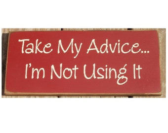 Take my advice I'm not using it primitive wood sign
