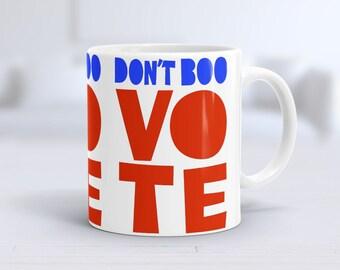 DON'T BOO VOTE, Coffee Mug, Mug, election 2016,  Gift Ideas, Ceramic Mug, Political gift