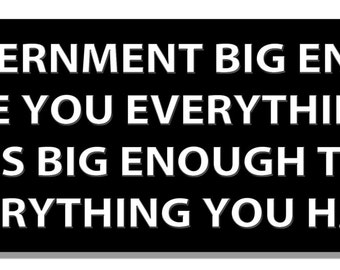 Bumper Sticker - A government big enough to give you everything you want is... - Quote Me Printing #2