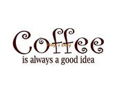Coffee Is Always A Good Idea - Wall Decal - Vinyl Wall Decal, Wall Decor, Wall Sticker, Coffee Decal, Kitchen Wall Decal, Coffee Lover Decal
