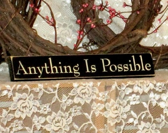 Anything Is Possible - Primitive Country Painted Wood Shelf Sitter Sign, inspirational sign, motivational sign, primitive country decor