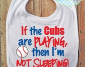 If the Cubs are playing then I'm not sleeping Bib - Chicago Cubs - Baseball - Baby Fan Gear