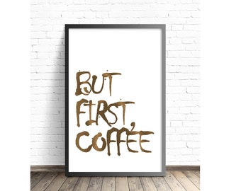 But First, Coffee- DIGITAL DOWNLOAD, Typography Print, Inspiration, Good Morning, Kitchen Print, Coffee Quote, I Love Coffee Art Print