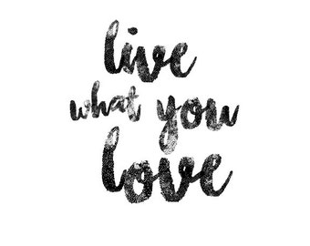 Live What You Love, Printable Wall Art, Typography Print, Minimal Black & White