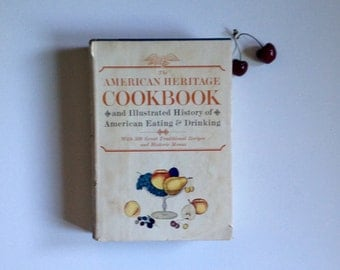 The American Heritage Cookbook and Illustrated History of American Eating & Drinking With 500 Great Traditional Recipes and  Historic Menus