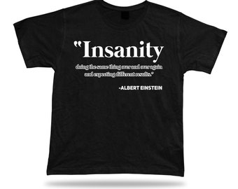 Elbert Einstein Insanity results clever Proverb Quote funny joke style T shirt #INSANITY