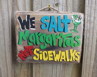 We SALT MARGARITAS not SIDEWALKS Tropical Paradise Beach Winter Snow Parrothead Pool Patio Tiki Hut Bar Drink Christmas Wood Sign Plaque