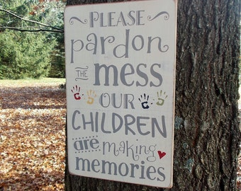 Please Pardon The Mess Our Children Are Making Memories Distressed Finish Large Wood Sign