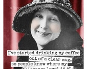 Magnet #126 - Vintage Woman - I've Started Drinking My Coffee Out Of A Clear Mug, So People Know Where My Tolerance Level Is At