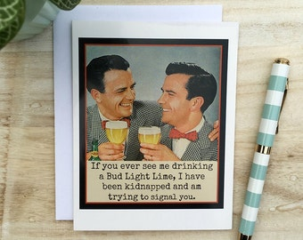 Card #252 - Funny Greeting Card - If You Ever See Me Drinking A Bud Light Lime, I Have Been Kidnapped And Am Trying To Signal You