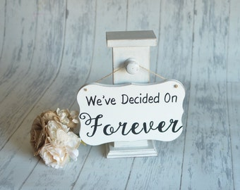 Wedding Signs/Photography Prop-We've Decided On Forever-Your Choice of Colors- Ships Quickly