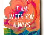 Wooden Art Sign Planked I Am With You Always Typography Wall Art Rose