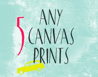 Choose Any 5 CANVAS or FIVE PRINTS Create Your Own Set of 5 Wall Art