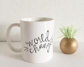 world changer mug, hand lettered ceramic mug