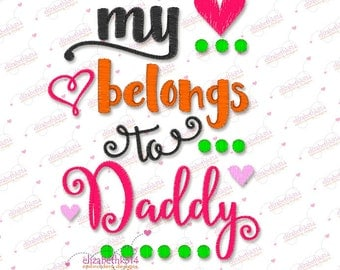 7 Sizes- 159- My hearts belongs to daddy - Machine embroidery design,embroidery design