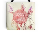 Quote Tote Bag, Stay Wild, Photo Bag, Nature Photography, Inspirational Quote, Beach Tote, Hippie, Boho Tote, Bohemian, Pastel, Free Spirit